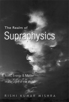 The Realm of Supraphysics: Mind, Energy and Matter in the Light of the Vedas