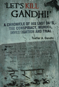 'Let's Kill Gandhi!': A Chronicle of his Last Days, the Conspiracy, Murder, Investigation and Trial